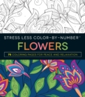 Stress Less Color-By-Number Flowers : 75 Coloring Pages for Peace and Relaxation - Book
