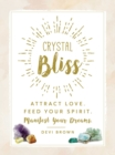 Crystal Bliss : Attract Love. Feed Your Spirit. Manifest Your Dreams. - Book