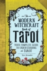 The Modern Witchcraft Book of Tarot : Your Complete Guide to Understanding the Tarot - Book