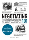 Negotiating 101 : From Planning Your Strategy to Finding a Common Ground, an Essential Guide to the Art of Negotiating - Book