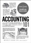 Accounting 101 : From Calculating Revenues and Profits to Determining Assets and Liabilities, an Essential Guide to Accounting Basics - eBook