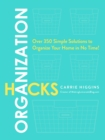 Organization Hacks : Over 350 Simple Solutions to Organize Your Home in No Time! - Book