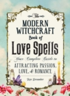 The Modern Witchcraft Book of Love Spells : Your Complete Guide to Attracting Passion, Love, and Romance - Book
