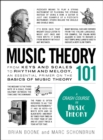 Music Theory 101 : From keys and scales to rhythm and melody, an essential primer on the basics of music theory - eBook