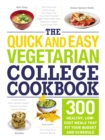The Quick and Easy Vegetarian College Cookbook : 300 Healthy, Low-Cost Meals That Fit Your Budget and Schedule - eBook
