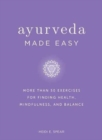 Ayurveda Made Easy : 50 Exercises for Finding Health, Mindfulness, and Balance - Book