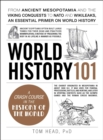 World History 101 : From ancient Mesopotamia and the Viking conquests to NATO and WikiLeaks, an essential primer on world history - Book