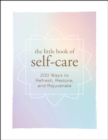 The Little Book of Self-Care : 200 Ways to Refresh, Restore, and Rejuvenate - eBook