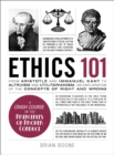 Ethics 101 : From Altruism and Utilitarianism to Bioethics and Political Ethics, an Exploration of the Concepts of Right and Wrong - Book