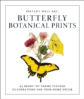 Instant Wall Art - Butterfly Botanical Prints : 45 Ready-to-Frame Vintage Illustrations for Your Home Decor - Book