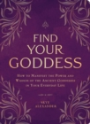 Find Your Goddess : How to Manifest the Power and Wisdom of the Ancient Goddesses in Your Everyday Life - Book