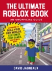 The Ultimate Roblox Book: An Unofficial Guide : Learn How to Build Your Own Worlds, Customize Your Games, and So Much More! - eBook