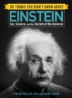 101 Things You Didn't Know about Einstein : Sex, Science, and the Secrets of the Universe - Book