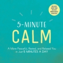 5-Minute Calm : A More Peaceful, Rested, and Relaxed You in Just 5 Minutes a Day - Book