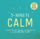 5-Minute Calm : A More Peaceful, Rested, and Relaxed You in Just 5 Minutes a Day - eBook
