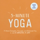 5-Minute Yoga : A More Energetic, Focused, and Balanced You in Just 5 Minutes a Day - eBook