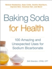 Baking Soda for Health : 100 Amazing and Unexpected Uses for Sodium Bicarbonate - Book