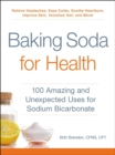 Baking Soda for Health : 100 Amazing and Unexpected Uses for Sodium Bicarbonate - eBook