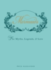 Mermaids : The Myths, Legends, and Lore - eBook