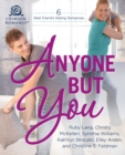 Anyone But You : 6 Best-Friend's-Sibling Romances - eBook