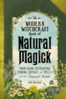 The Modern Witchcraft Book of Natural Magick : Your Guide to Crafting Charms, Rituals, and Spells from the Natural World - eBook