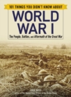 101 Things You Didn't Know about World War I : The People, Battles, and Aftermath of the Great War - Book