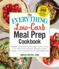 The Everything Low-Carb Meal Prep Cookbook : Includes: *Smoked Salmon Deviled Eggs *Coconut Chicken Curry *Balsamic Pork Tenderloin *Mozzarella and Basil Tomatoes *Lemon Cheesecake Mousse ...and hundr - eBook