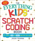 The Everything Kids' Scratch Coding Book : Learn to Code and Create Your Own Cool Games! - Book