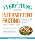 The Everything Guide to Intermittent Fasting : Features 5:2, 16/8, and Weekly 24-Hour Fast Plans - eBook