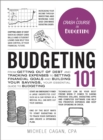 Budgeting 101 : From Getting Out of Debt and Tracking Expenses to Setting Financial Goals and Building Your Savings, Your Essential Guide to Budgeting - Book