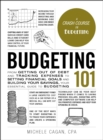 Budgeting 101 : From Getting Out of Debt and Tracking Expenses to Setting Financial Goals and Building Your Savings, Your Essential Guide to Budgeting - eBook