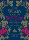 The Witch's Book of Self-Care : Magical Ways to Pamper, Soothe, and Care for Your Body and Spirit - Book