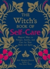 The Witch's Book of Self-Care : Magical Ways to Pamper, Soothe, and Care for Your Body and Spirit - eBook