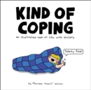 Kind of Coping : An Illustrated Look at Life with Anxiety - Book
