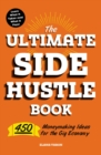 The Ultimate Side Hustle Book : 450 Moneymaking Ideas for the Gig Economy - eBook