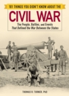 101 Things You Didn't Know about the Civil War : The People, Battles, and Events That Defined the War Between the States - Book