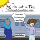 Yes, I'm Hot in This : The Hilarious Truth about Life in a Hijab - Book