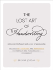 The Lost Art of Handwriting : Rediscover the Beauty and Power of Penmanship - Book