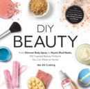 DIY Beauty : Easy, All-Natural Recipes Based on Your Favorites from Lush, Kiehl's, Burt's Bees, Bumble and bumble, Laura Mercier, and More! - Book