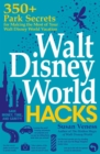 Walt Disney World Hacks : 350+ Park Secrets for Making the Most of Your Walt Disney World Vacation - Book
