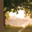 In the Company of Trees : Honoring Our Connection to the Sacred Power, Beauty, and Wisdom of Trees - Book