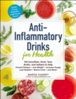 Anti-Inflammatory Drinks for Health : 100 Smoothies, Shots, Teas, Broths, and Seltzers to Help Prevent Disease, Lose Weight, Increase Energy, Look Radiant, Reduce Pain, and More! - eBook