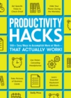 Productivity Hacks : 500+ Easy Ways to Accomplish More at Work--That Actually Work! - eBook