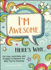 I'm Awesome. Here's Why... : 110 Lists, Activities, and Prompts to Remind You Why You're Amazing - eBook