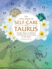 The Little Book of Self-Care for Taurus : Simple Ways to Refresh and Restore-According to the Stars - Book