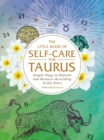 The Little Book of Self-Care for Taurus : Simple Ways to Refresh and Restore-According to the Stars - eBook