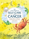The Little Book of Self-Care for Cancer : Simple Ways to Refresh and Restore-According to the Stars - Book