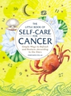 The Little Book of Self-Care for Cancer : Simple Ways to Refresh and Restore-According to the Stars - eBook