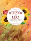 The Little Book of Self-Care for Leo : Simple Ways to Refresh and Restore-According to the Stars - Book