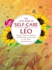 The Little Book of Self-Care for Leo : Simple Ways to Refresh and Restore-According to the Stars - eBook